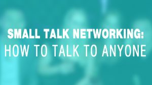 Small Talk Networking: Video Course
